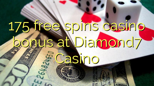 175 bez otočení kasino bonus v kasinu Diamond7