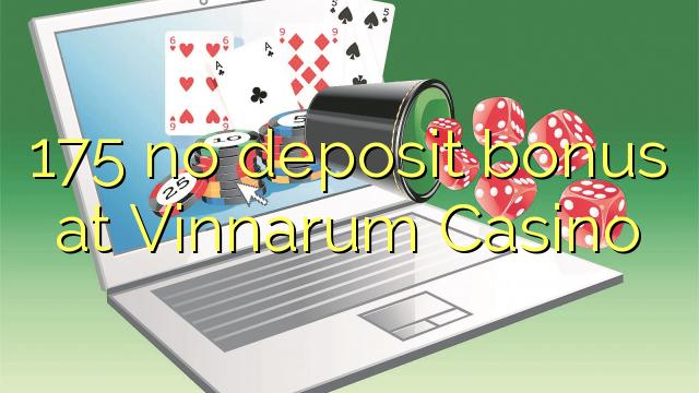 175 нь Vinnarum Casino-д хадгаламжийн урамшуулал байхгүй