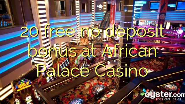 20 gratis kein Einzahlungsbonus im African Palace Casino