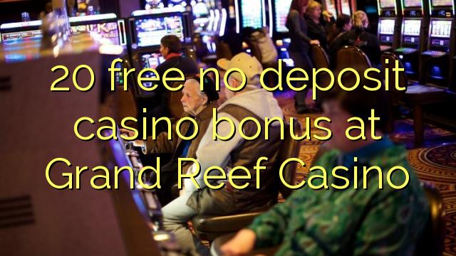Grand Reef Casino-da 20 pulsuz depozit casino bonusu yoxdur