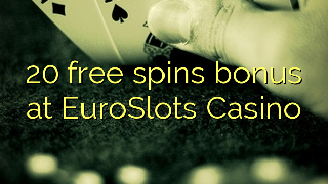 20 tasuta keerutab boonus EuroSlots Casino