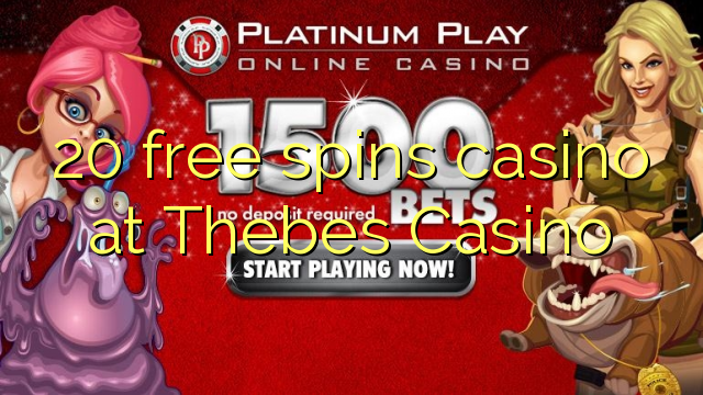 20 bébas spins kasino di Thebes Kasino