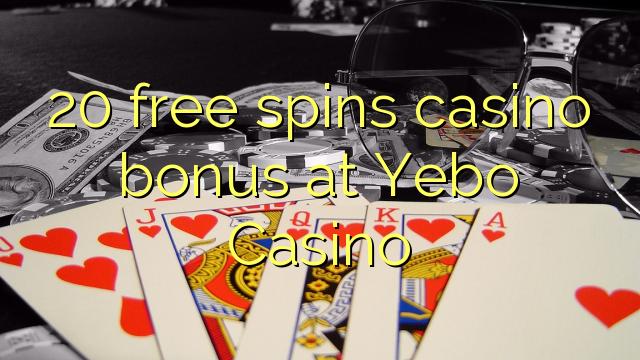 20 free spins casino bonus at Yebo Casino