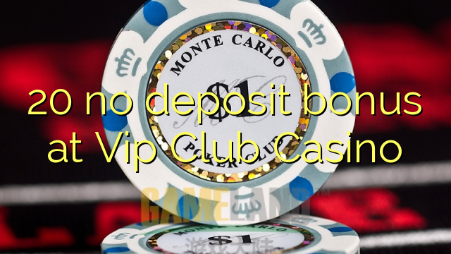 vip club casino bonus code