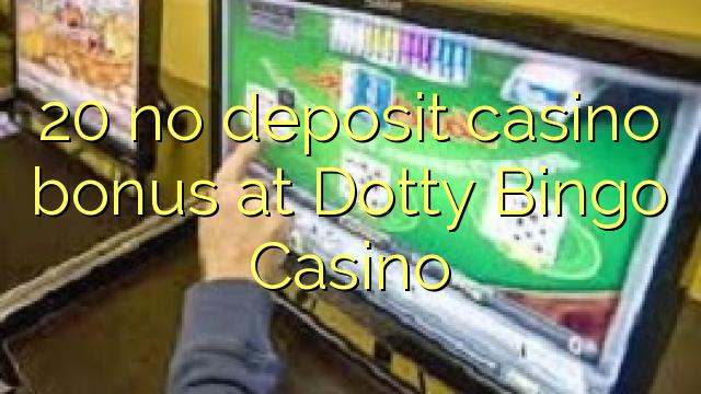 Dotty Bingo Casino-da 20 heç bir əmanət qazanmaq bonusu