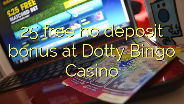 Dotty Bingo Casino heç bir depozit bonus pulsuz 25