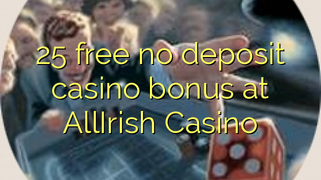 25 vaba mingit deposiiti kasiino bonus at AllIrish Casino