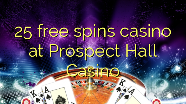 25 free spins casino at Prospect Hall Casino