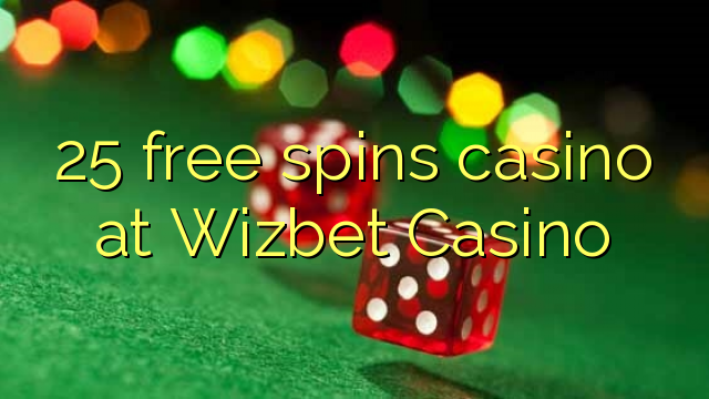 25 free spins casino at Wizbet Casino