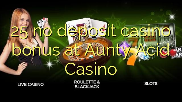25 no deposit casino bonus at Aunty Acid Casino