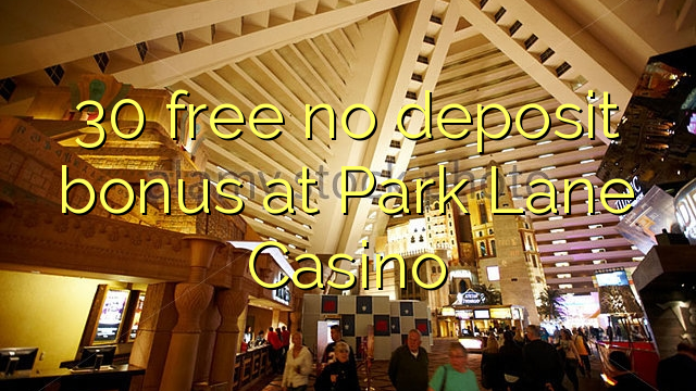 park lane casino no deposit bonus