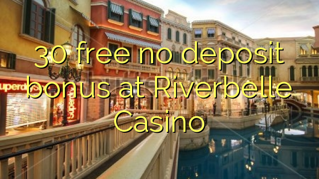 Riverbelle Casino hech depozit bonus ozod 30