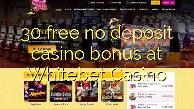 30 membebaskan tiada bonus kasino deposit di Whitebet Casino