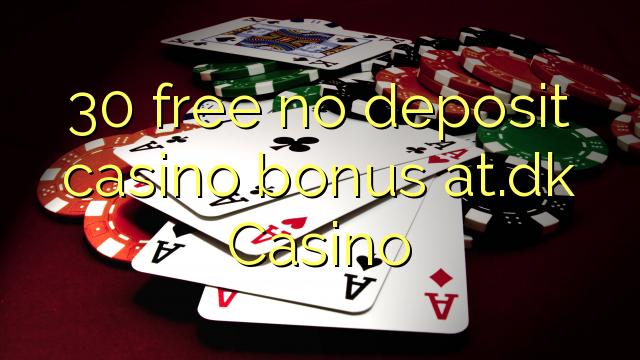30 ohne Einzahlung Casino Bonus kostenlos at.dk Casino