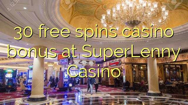 30 free spins casino bonus at SuperLenny Casino