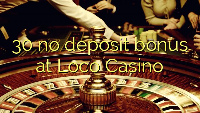 30 no deposit bonus at Loco Casino