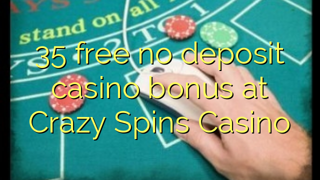35 gratis, ingen innskuddsbonusbonus på Crazy Spins Casino