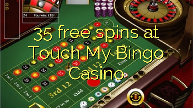 35 free spins at Touch My Bingo Casino