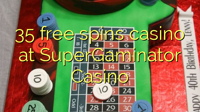 35 free spins casino at SuperGaminator Casino