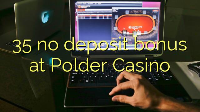 35 ekki inná bónus á Polder Casino