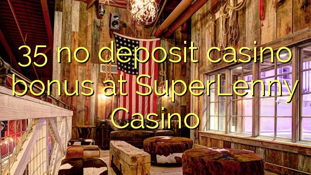 35 no deposit casino bonus at SuperLenny Casino