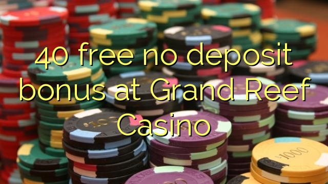 Grand Reef Casino-da 40 pulsuz depozit bonusu yoxdur