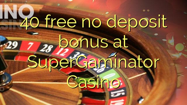 40 tasuta ei deposiidi boonus kell SuperGaminator Casino