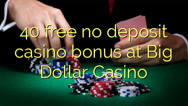40 bonus de casino sans dépôt gratuit au Big Dollar Casino