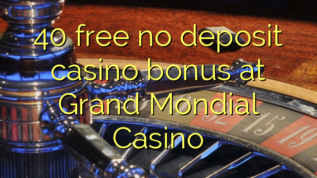 40 free no deposit casino bonus at Grand Mondial Casino