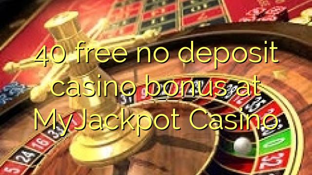 40 vaba mingit deposiiti kasiino bonus at MyJackpot Casino