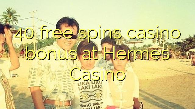 40 free spins casino bonus at Hermes Casino