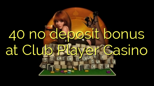 no deposit bonus code club player casino