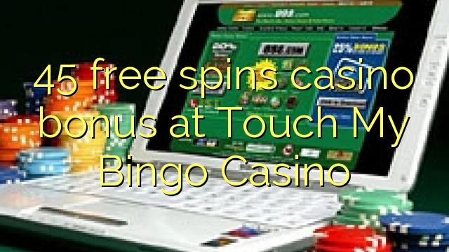 45 free spins casino bonus at Touch My Bingo Casino