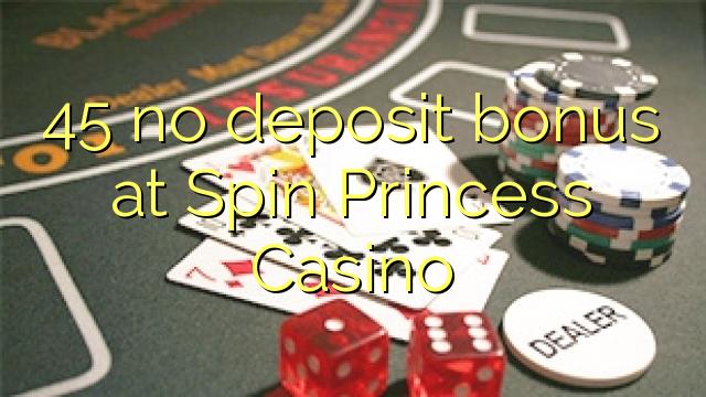 45 geen deposito bonus by Spin Princess Casino