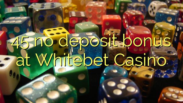 Whitebet ကာစီနိုမှာ 45 မျှသိုက်ဆုကြေးငွေ