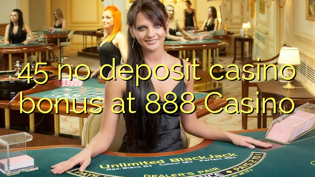 45 non deposit casino bonus ad Casino 888