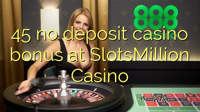 45 nav noguldījums kazino bonuss SlotsMillion Casino