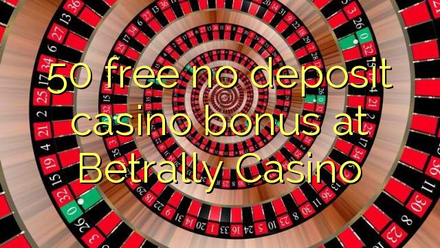 Безплатен казино бонус 50 без депозит в Betrally Casino