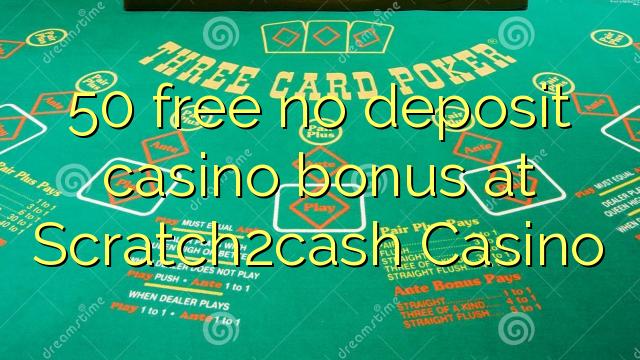 50 libirari ùn Bonus accontu Casinò à Scratch2cash Casino