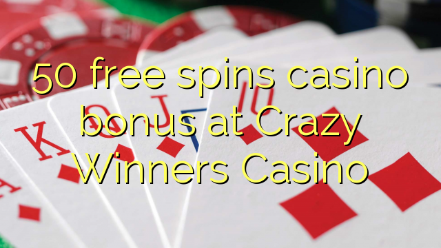 50 үнэгүй Crazy ялагчид Casino-д казино урамшуулал мэдээ болж чаджээ