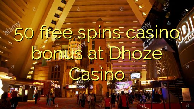 50 bébas spins bonus kasino di Dhoze Kasino