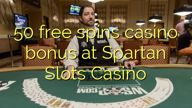 50 gratis spins casino bonus by Spartan Slots Casino