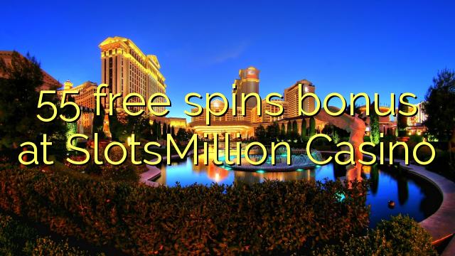 Casino bonus aequali deducit ad liberum 55 SlotsMillion