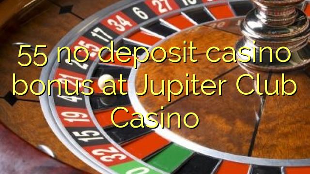 55 l-ebda bonus ta 'depożitu tal-każinò f'Jupiter Club Casino