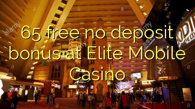 65 tidak memberikan bonus deposit di Elite Mobile Casino