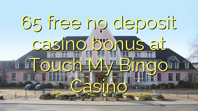 65 free no deposit casino bonus at Touch My Bingo Casino