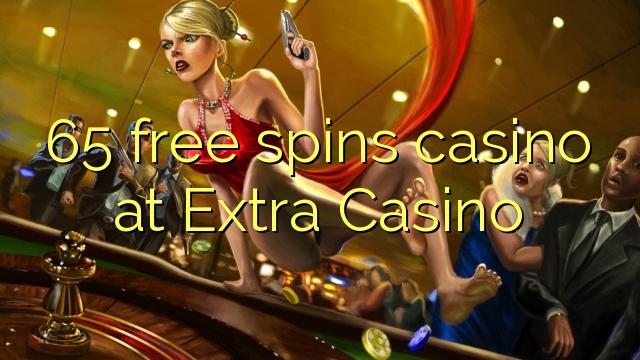 65 bezmaksas griezieni kazino pie Extra Casino