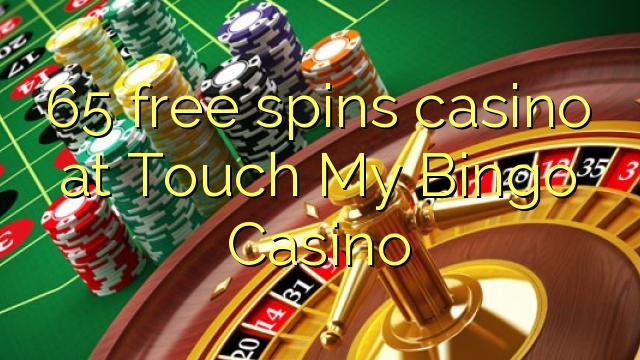 65 free spins casino at Touch My Bingo Casino