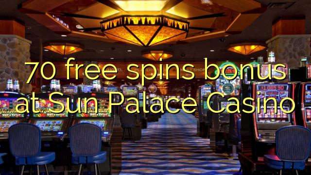 70 безплатни завъртания бонус при Sun Palace Casino