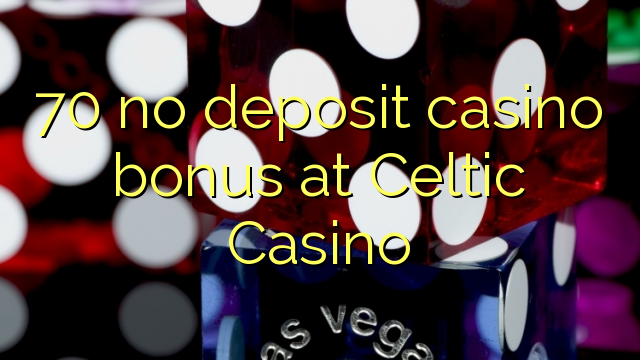 70 geen storting casino bonus bij Celtic Casino